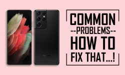 Common Problems In Samsung Galaxy S21 Ultra –HOW TO FIX THAT!