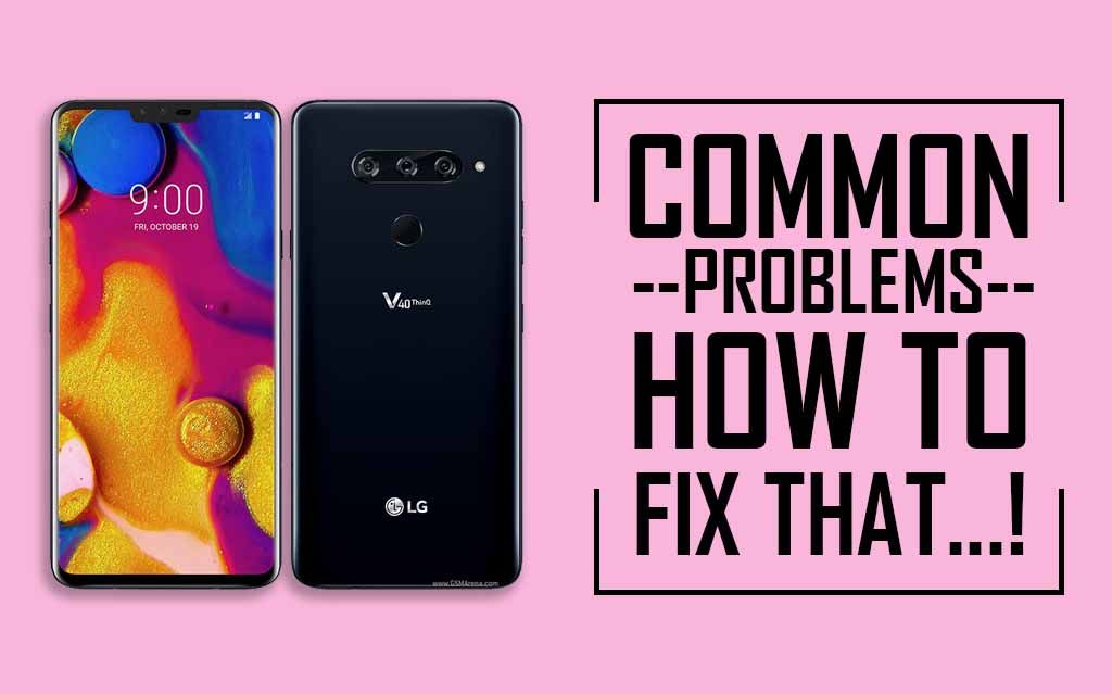 Common Problems In LG V40 ThinQ