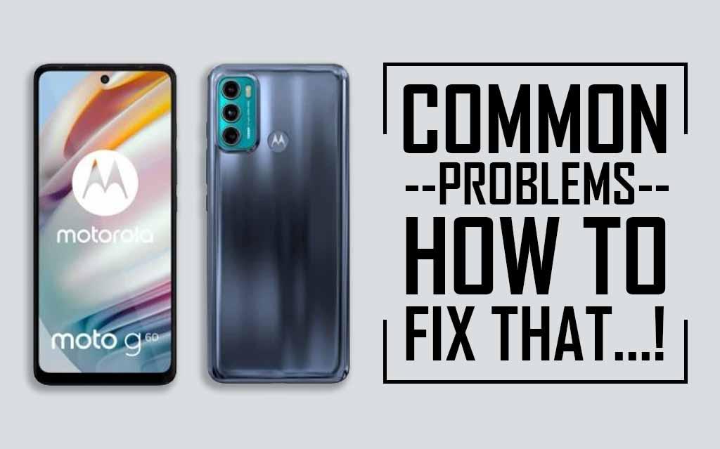 Moto G60 Common Problems