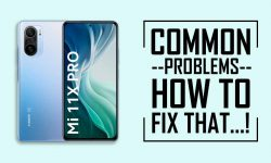 HOW TO FIX – Common Problems In Xiaomi Mi 11X Pro?