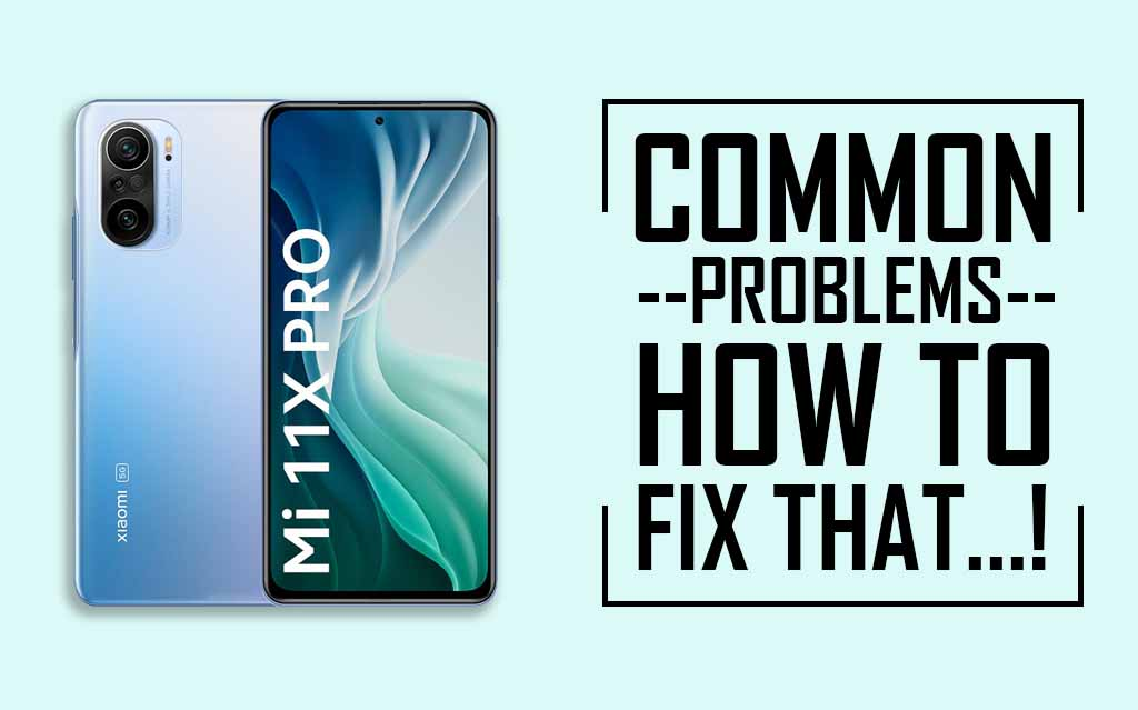 Common Problems In Xiaomi Mi 11X Pro