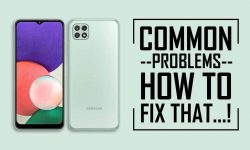 Common Problems In Samsung Galaxy A22 5G –HOW TO FIX THEM!